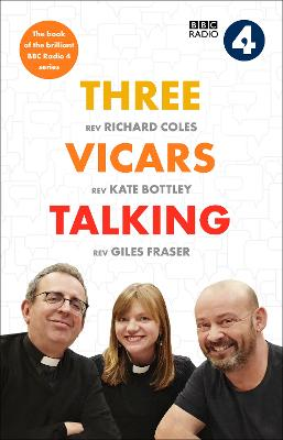 Three Vicars Talking: The Book of the Brilliant BBC Radio 4 Series by The Revd Richard Coles