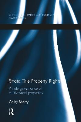 Strata Title Property Rights: Private governance of multi-owned properties by Cathy Sherry