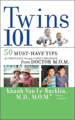Twins 101: 50 Must-Have Tips for Pregnancy through Early Childhood From Doctor M.O.M. by Khanh-Van Le-Bucklin