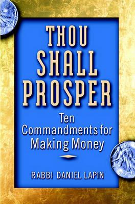 Thou Shall Prosper: Ten Commandments for Making Money by Rabbi Daniel Lapin