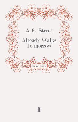 Already Walks To-morrow by A. G. Street