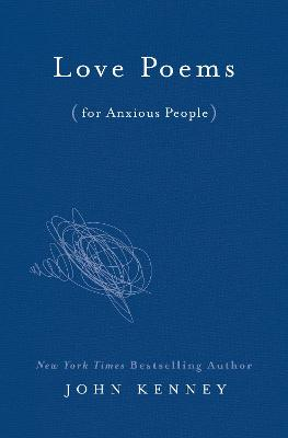 Love Poems For Anxious People by John Kenney