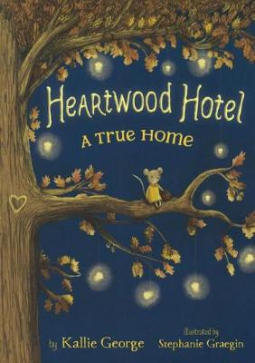 Heartwood Hotel: A True Home by Kallie George