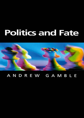 Politics and Fate by Andrew Gamble