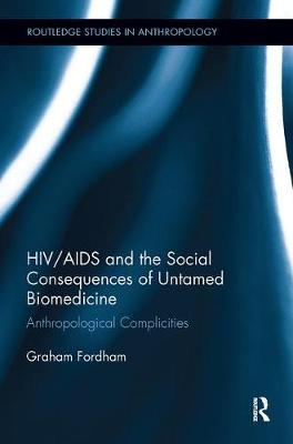 HIV/AIDS and the Social Consequences of Untamed Biomedicine by Graham Fordham