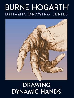 Drawing Dynamic Hands by Burne Hogarth