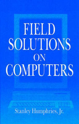 Field Solutions on Computers by Stanley Humphries Jr.