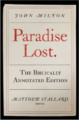 John Milton, Paradise Lost: The Biblically Annotated Edition by John Milton