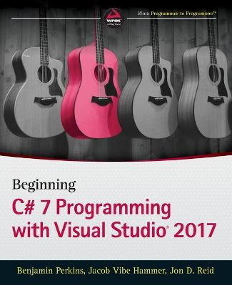 Beginning C# 7 Programming with Visual Studio 2017 by Benjamin Perkins
