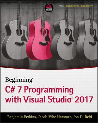 Beginning C# 7 Programming with Visual Studio 2017 by Benjamin Perkins