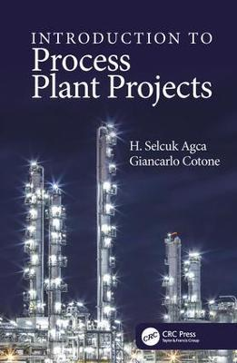 Introduction to Process Plant Projects by H. Selcuk Agca