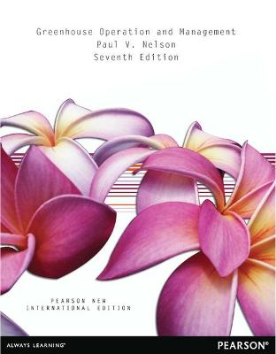 Greenhouse Operation and Management: Pearson New International Edition by Paul V. Nelson
