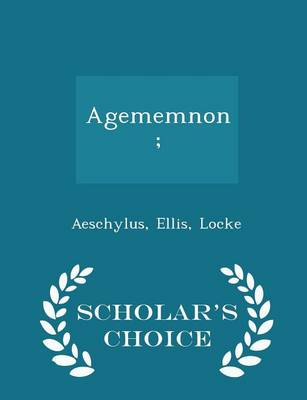 Agememnon; - Scholar's Choice Edition by Aeschylus
