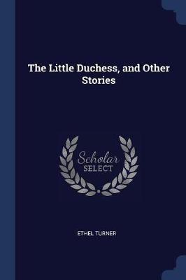Little Duchess, and Other Stories by Ethel Turner