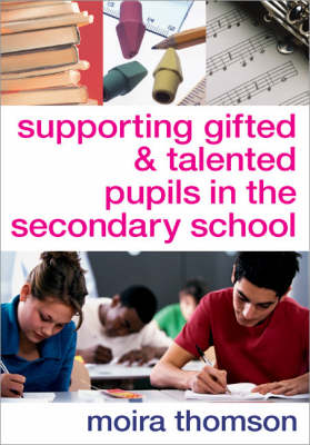 Supporting Gifted and Talented Pupils in the Secondary School by Moira Thomson
