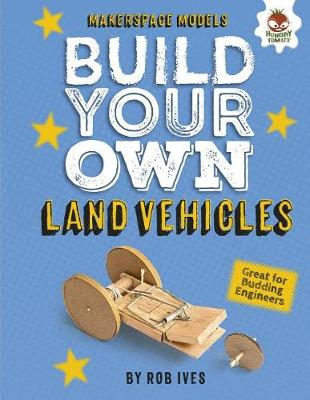 Build Your Own Land Vehicles by Rob Ives