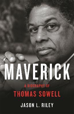 Maverick: A Biography of Thomas Sowell book