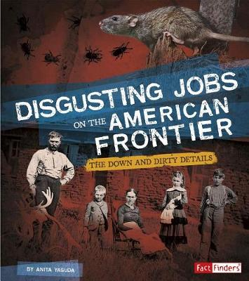 Disgusting Jobs on the American Frontier by Anita Yasuda