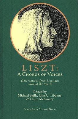 Liszt: A Chorus of Voices by Michael Saffle