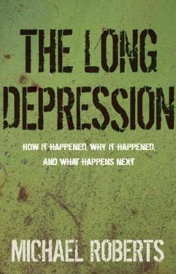 The Long Depression by Michael Roberts