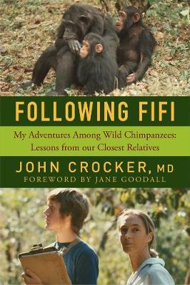 Following Fifi - My Adventures Among Wild Chimpanzees: Lessons from our Closest Relatives by John Crocker