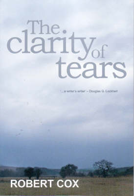 The Clarity of Tears by Robert Cox