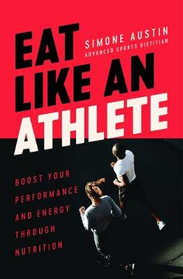 Eat Like an Athlete: Boost your energy and performance through nutrition book