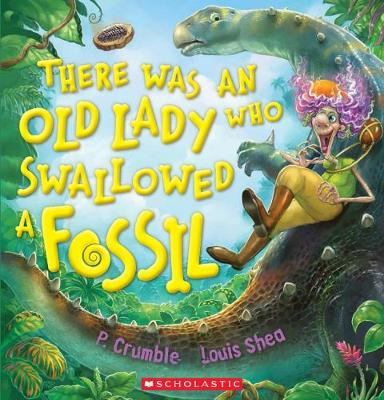 There Was an Old Lady Who Swallowed a Fossil by P. Crumble