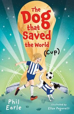 The Dog that Saved the World (Cup) by Phil Earle