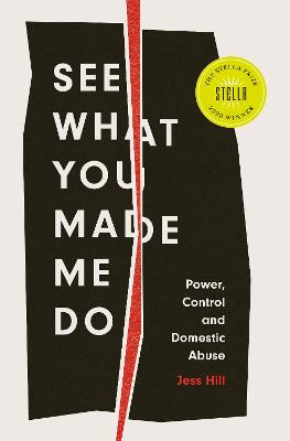 See What You Made Me Do: Power, Control and Domestic Abuse by Jess Hill
