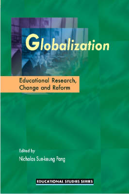 Globalization: Educational Research, Change and Reform by Nicholas S. K. Pang