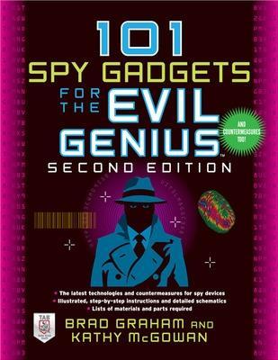 101 Spy Gadgets for the Evil Genius 2/E by Brad Graham