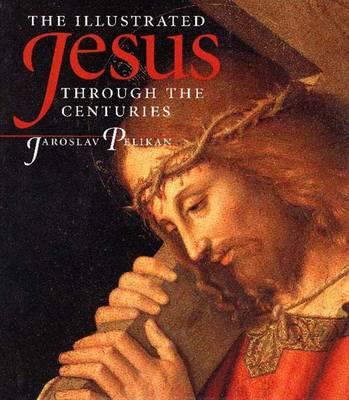 Illustrated Jesus Through the Centuries by Jaroslav Pelikan