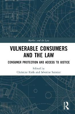 Vulnerable Consumers and the Law: Consumer Protection and Access to Justice by Christine Riefa