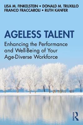 Ageless Talent: Enhancing the Performance and Well-Being of Your Age-Diverse Workforce book