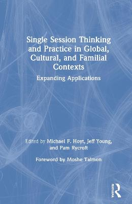 Single Session Thinking and Practice in Global, Cultural, and Familial Contexts: Expanding Applications book