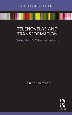Telenovelas and Transformation: Saving Brazil's Television Industry book