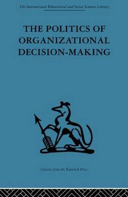 The Politics of Organizational Decision-Making by Andrew M. Pettigrew