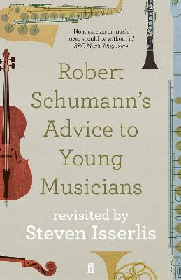 Robert Schumann's Advice to Young Musicians: Revisited by Steven Isserlis by Steven Isserlis