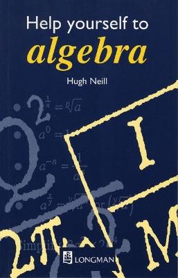 Help Yourself to Algebra 1st. Edition by Hugh Neill