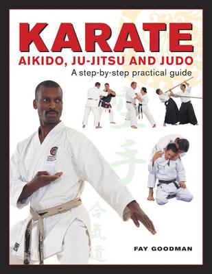 Karate, Aikido, Ju-Jitso & Judo by Fay Goodman