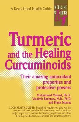 Turmeric and the Healing Curcuminoids by Muhammed Majeed