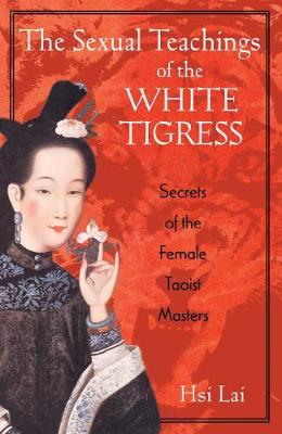 The Sexual Teachings of the White Tigress by Hsi Lai