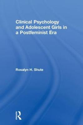 Clinical Psychology and Adolescent Girls in a Postfeminist Era book