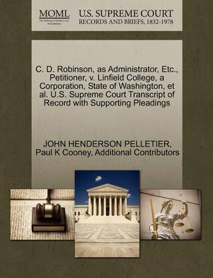 C. D. Robinson, as Administrator, Etc., Petitioner, V. Linfield College, a Corporation, State of Washington, et al. U.S. Supreme Court Transcript of Record with Supporting Pleadings by John Henderson Pelletier