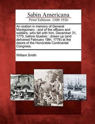 An Oration in Memory of General Montgomery by William Smith