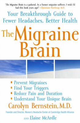 The Migraine Brain: Your Breakthrough Guide to Fewer Headaches, Better Health by Elaine McArdle