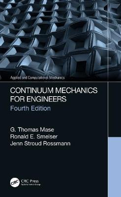 Continuum Mechanics for Engineers, Fourth Edition by G. Thomas Mase