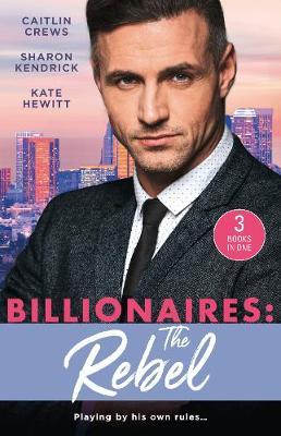 Billionaires: The Rebel/The Return of the Di Sione Wife/Di Sione's Virgin Mistress/A Di Sione for the Greek's Pleasure by Caitlin Crews