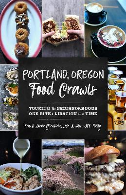 Portland, Oregon Food Crawls: Touring the Neighborhoods One Bite and Libation at a Time by Mr. & Mrs. MF Tasty